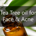 7 Elite Tips to Use Tea Tree Oil for Face Skin Whitening & Curing Acne